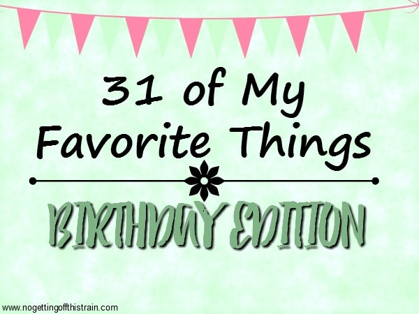 32 of My Favorite Things: Birthday Edition