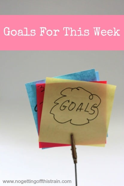 Goals for this week 5/11: www.nogettingoffthistrain.com