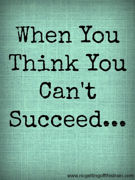 When You Think You Can't Succeed…