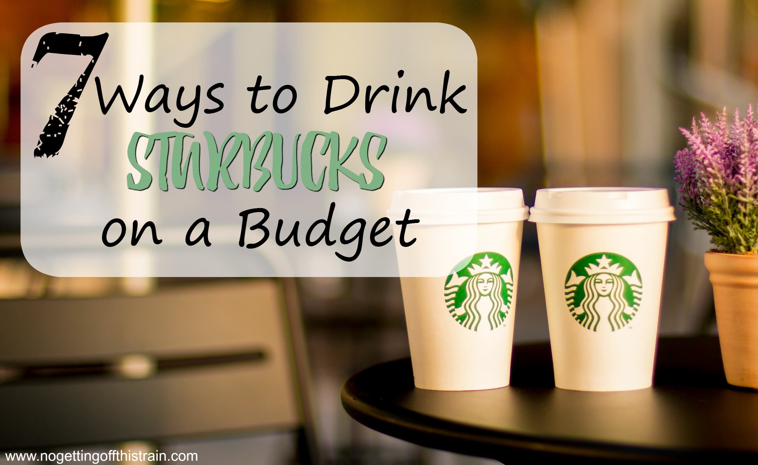 7 Ways to Drink Starbucks on a Budget