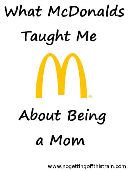 What McDonalds Taught Me About Being a Mom: www.nogettingoffthistrain.com
