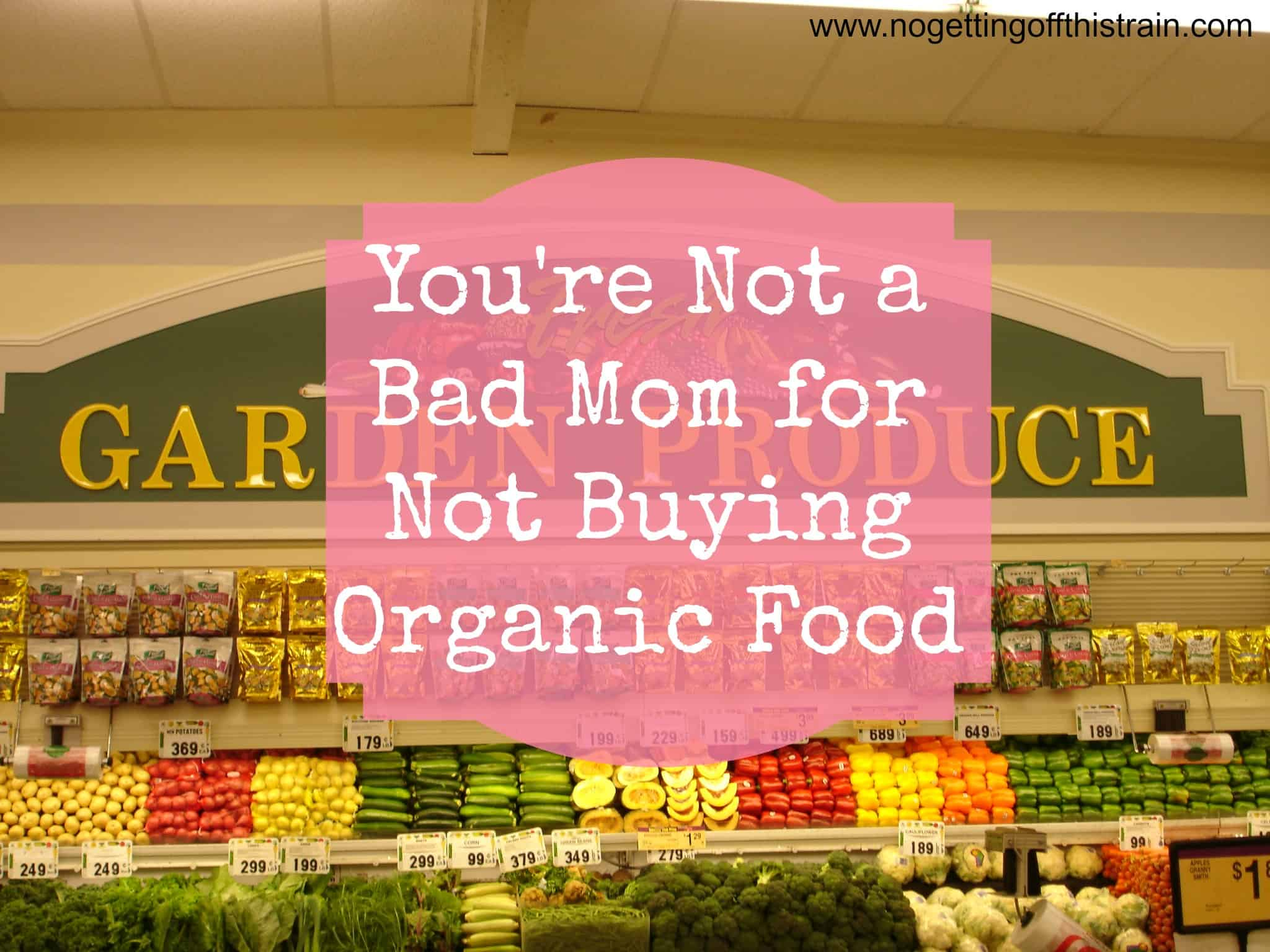 You're Not a Bad Mom for Not Buying Organic Food
