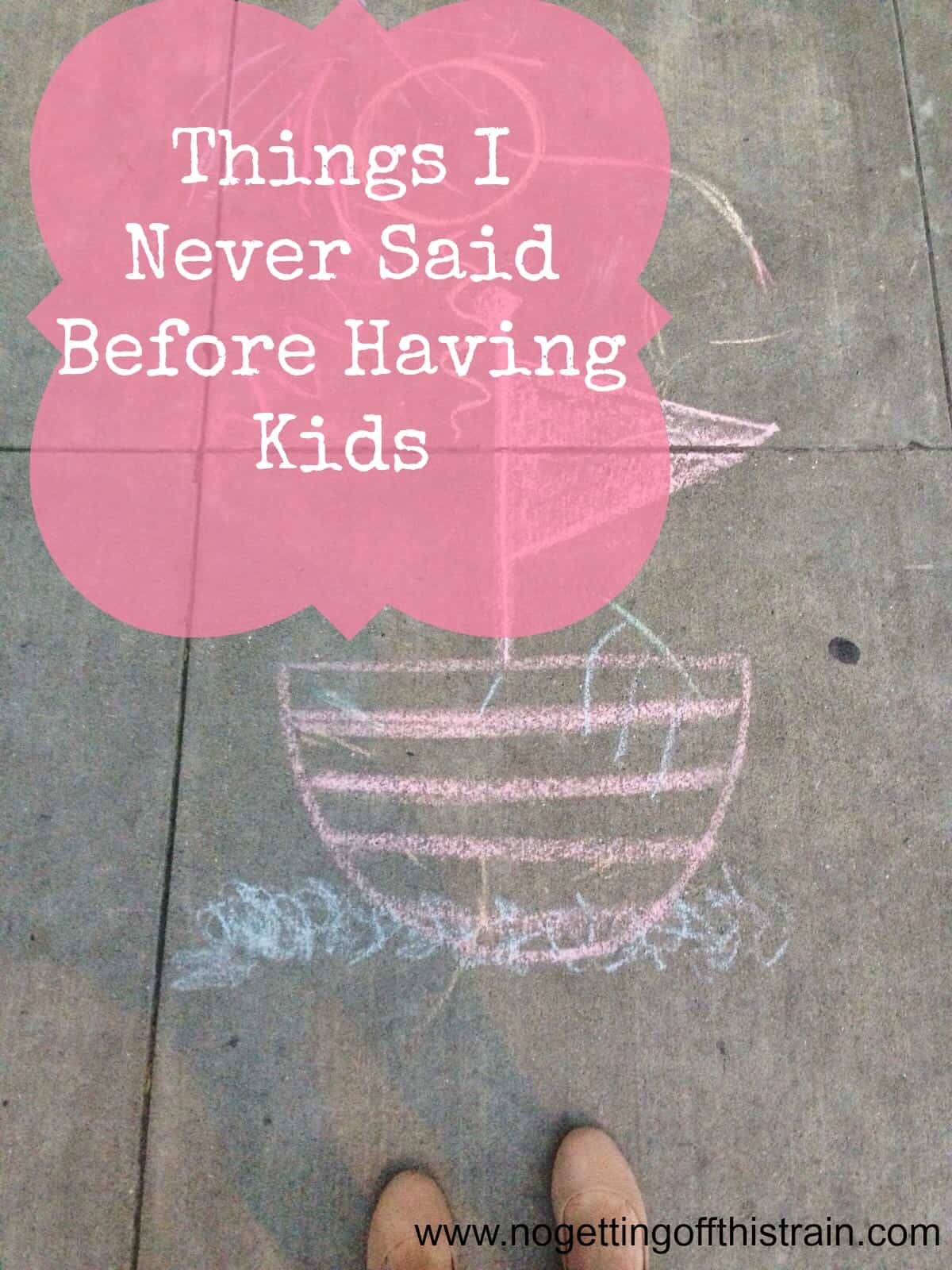 Things I Never Said Before Having Kids
