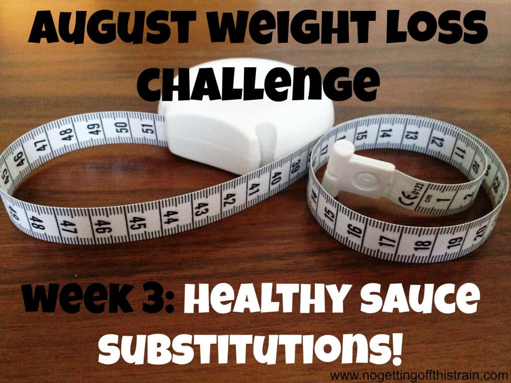 Join us in our August weight loss challenge! In week 3, I give advice on healthy sauce substitutions! www.nogettingoffthistrain.com