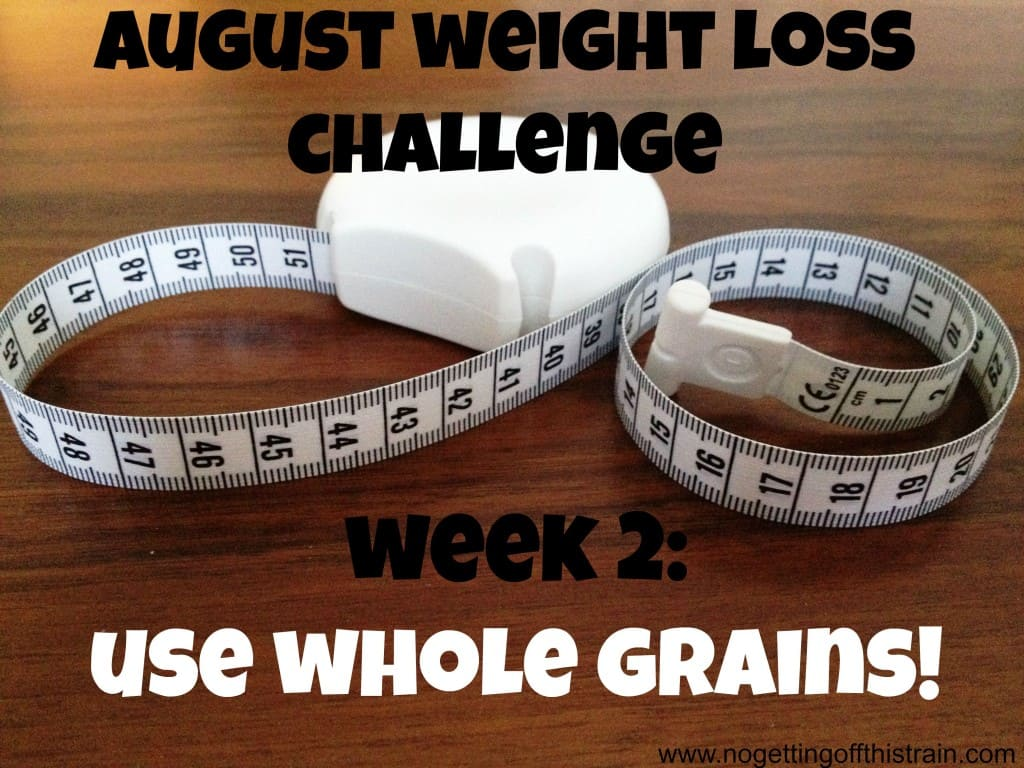 Join us as we aim to lose a pound a week in August! This week's goal is to switch to whole grains! www.nogettingoffthistrain.com