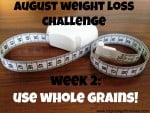 August Weight Loss Challenge Week 2: Use Whole Grains!