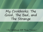My Cookbooks: The Good, The Bad, and the Strange
