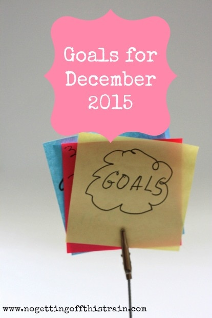 Goals for December 2015: www.nogettingoffthistrain.com