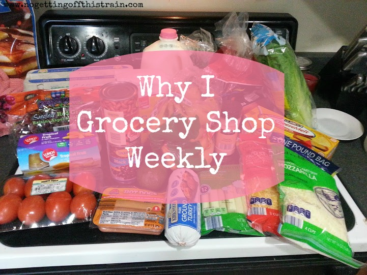 Why I Grocery Shop Weekly- I'd love to hear what you do, too! www.nogettingoffthistrain.com