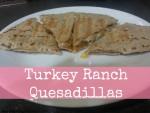 Turkey Ranch Quesadillas