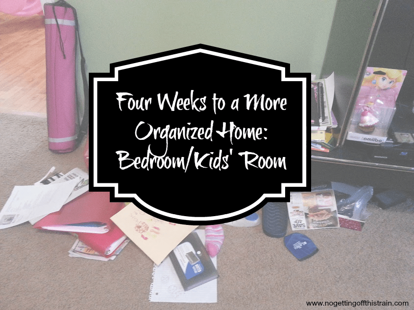 Four Weeks to a More Organized Home- Bedroom and Kid's Room
