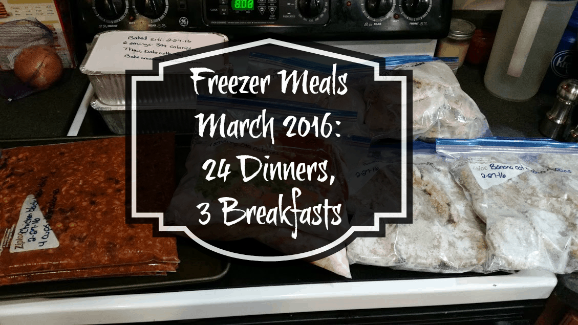 March 2016 Freezer Meals- 24 Dinners, 3 Breakfasts
