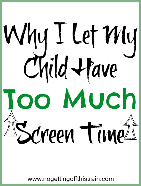 Why I Let My Child Have Too Much Screen Time