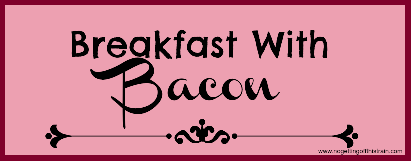 Breakfast With Bacon November 2016- www.nogettingoffthistrain.com