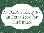 15 Minutes a Day = an Extra $200 For Christmas!