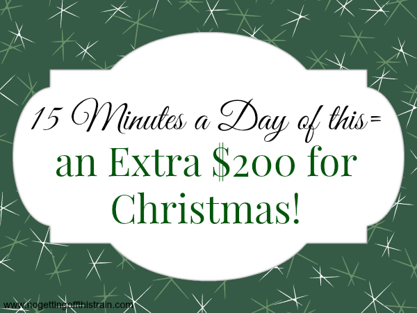 With just 15 minutes a day, you can have an extra $200 saved up for Christmas! Find out how by clicking here! www.nogettingoffthistrain.com