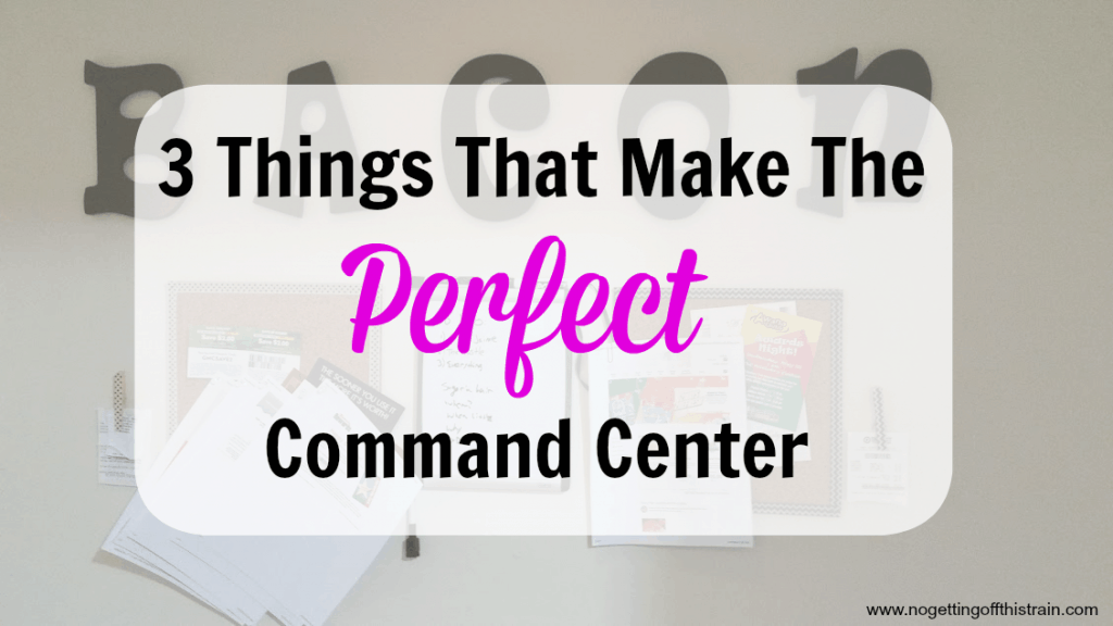 3 things that make the perfect command center- www.nogettingoffthistrain.com