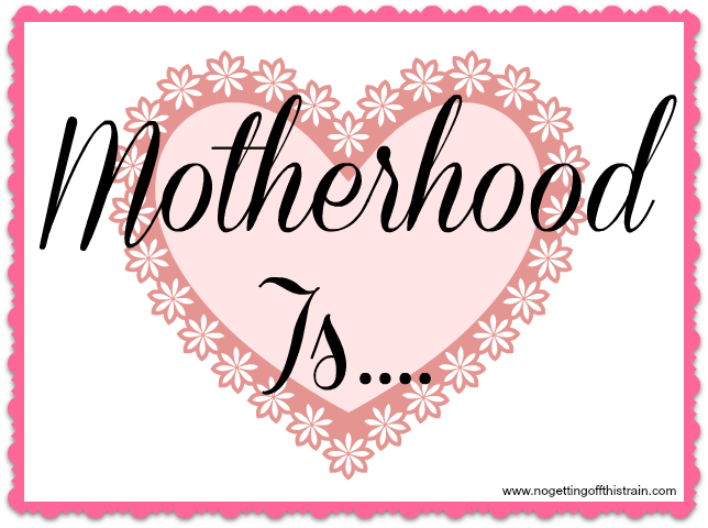 Motherhood Is…