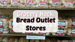 Grocery Hack: Bread Outlet Stores