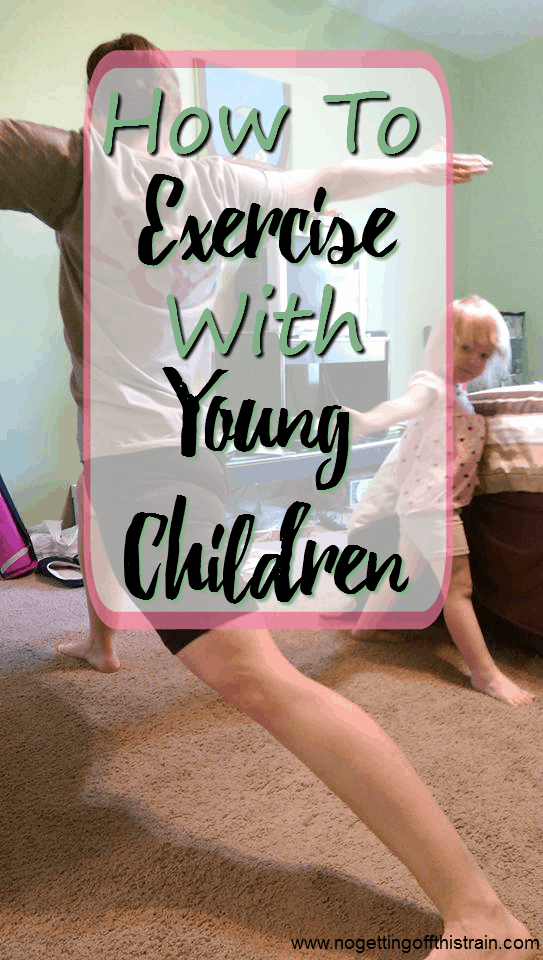 Do you have young children at home? Here are 4 ways to exercise, most of which include your children! www.nogettingoffthistrain.com