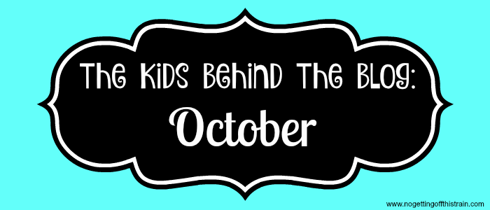 The Kids Behind the Blog October 2016: www.nogettingoffthistrain.com