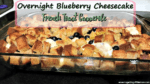 Overnight Blueberry Cheesecake French Toast Casserole