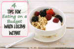 4 Tips for Eating on a Budget When Losing Weight