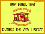 How Daniel Tiger Changed The Way I Parent