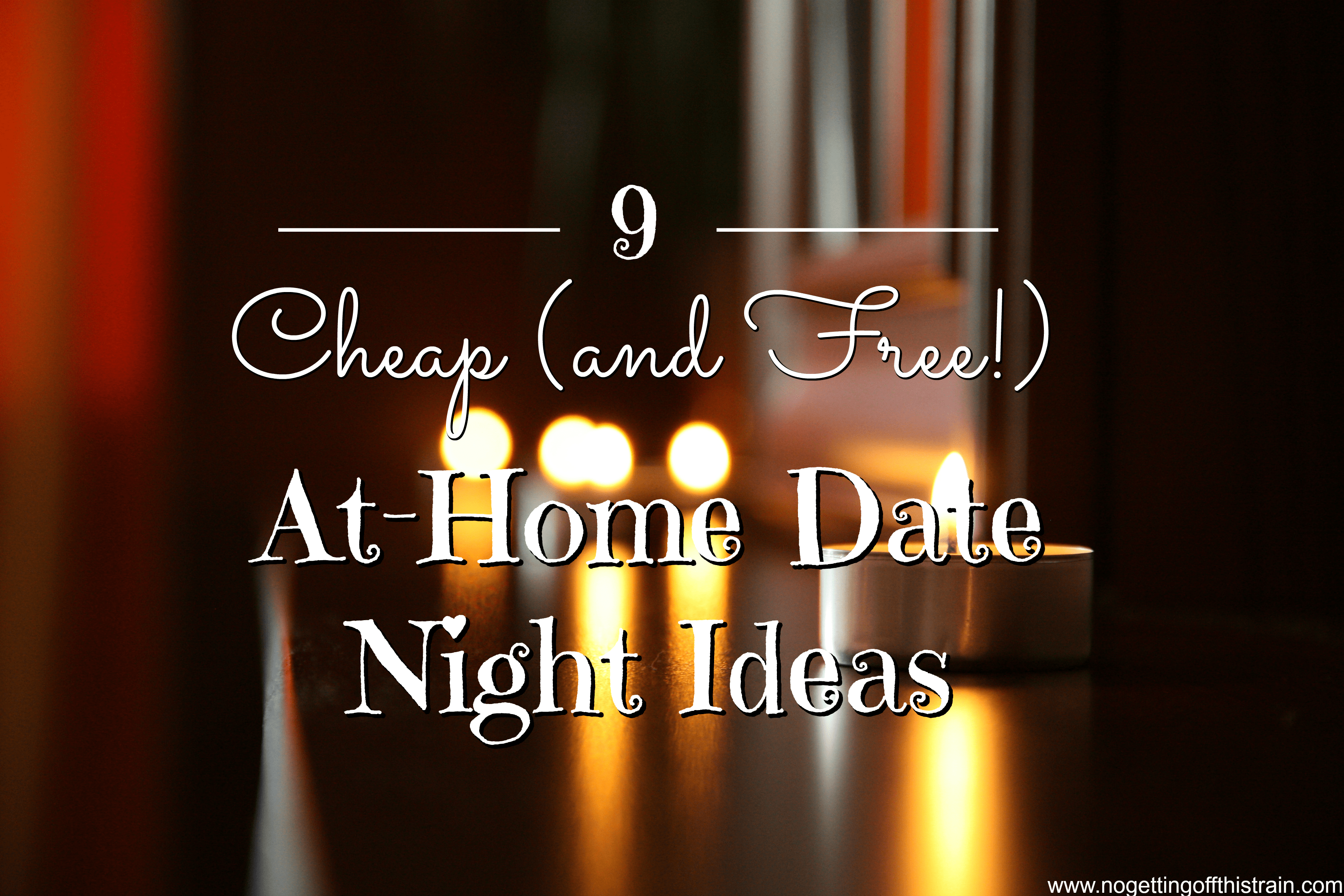 9 cheap and free at home date night ideas no getting off this train