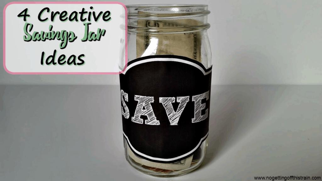 4 Creative Savings Jar Ideas No Getting Off This Train
