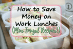 How to Save Money on Work Lunches (Plus Frugal Recipes!)