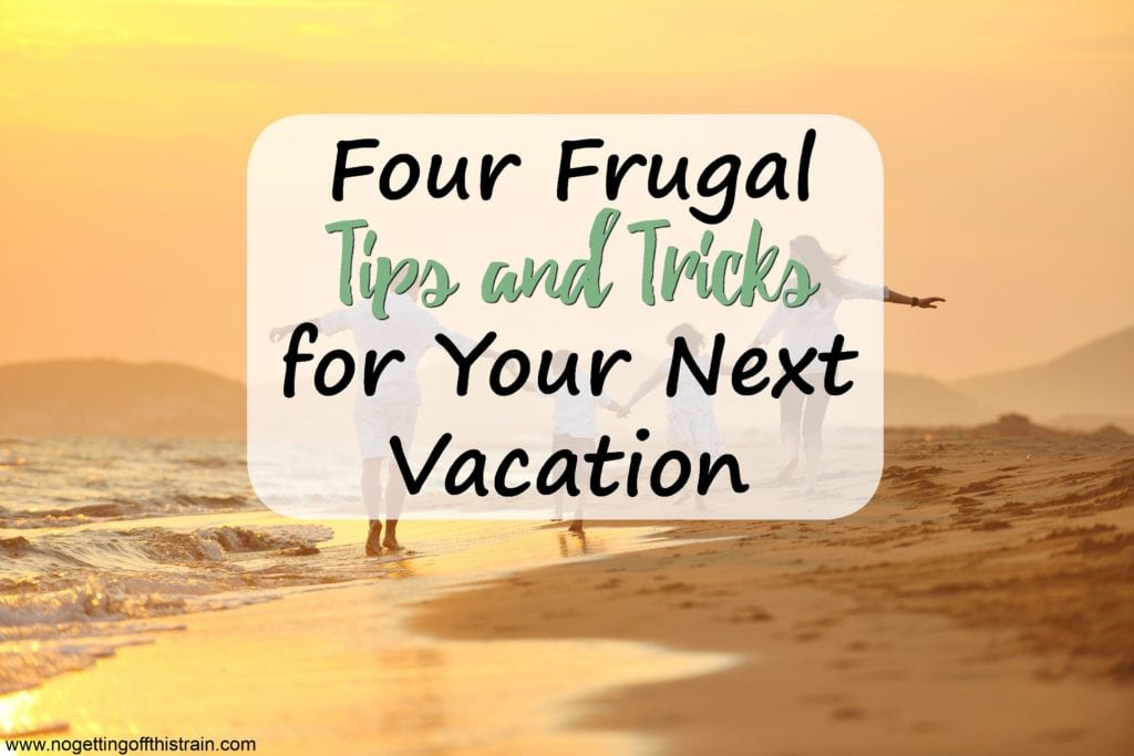 Four Frugal Tips and Tricks for Your Next Vacation