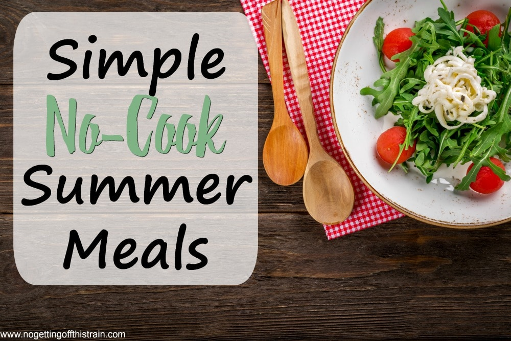 Too hot in the summer to cook dinner? Here are some simple no-cook summer meals to keep your house cool and your bellies full!