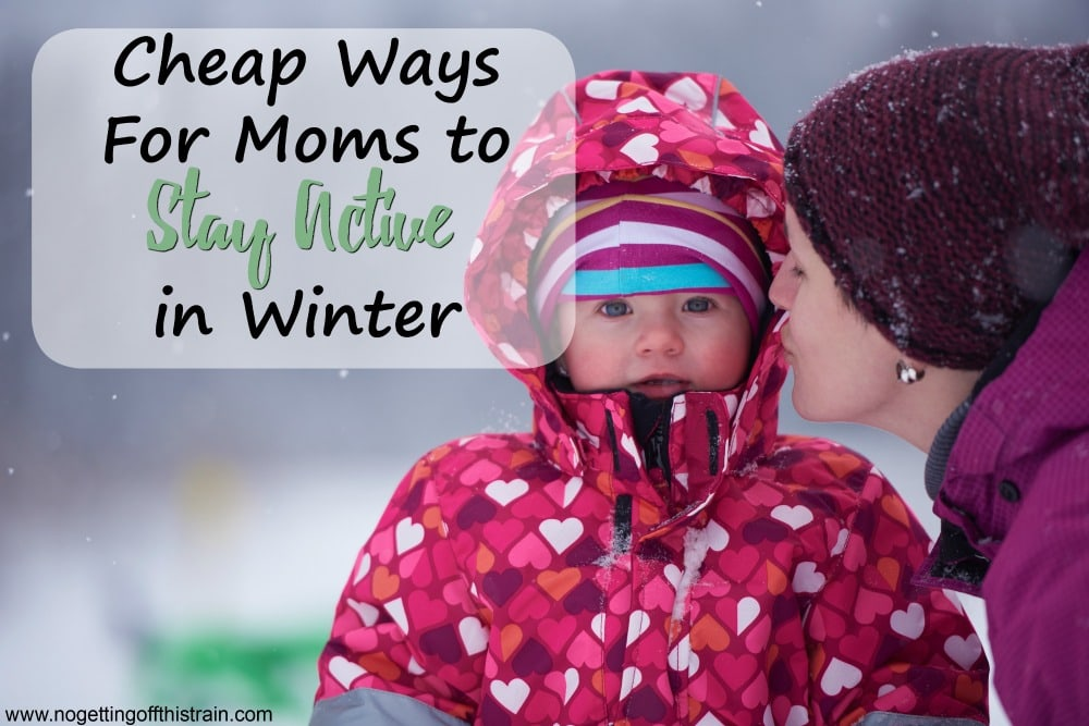 Think it's too cold to exercise and stay in shape? Here are some cheap ways for moms to stay active in Winter, with and without kids!