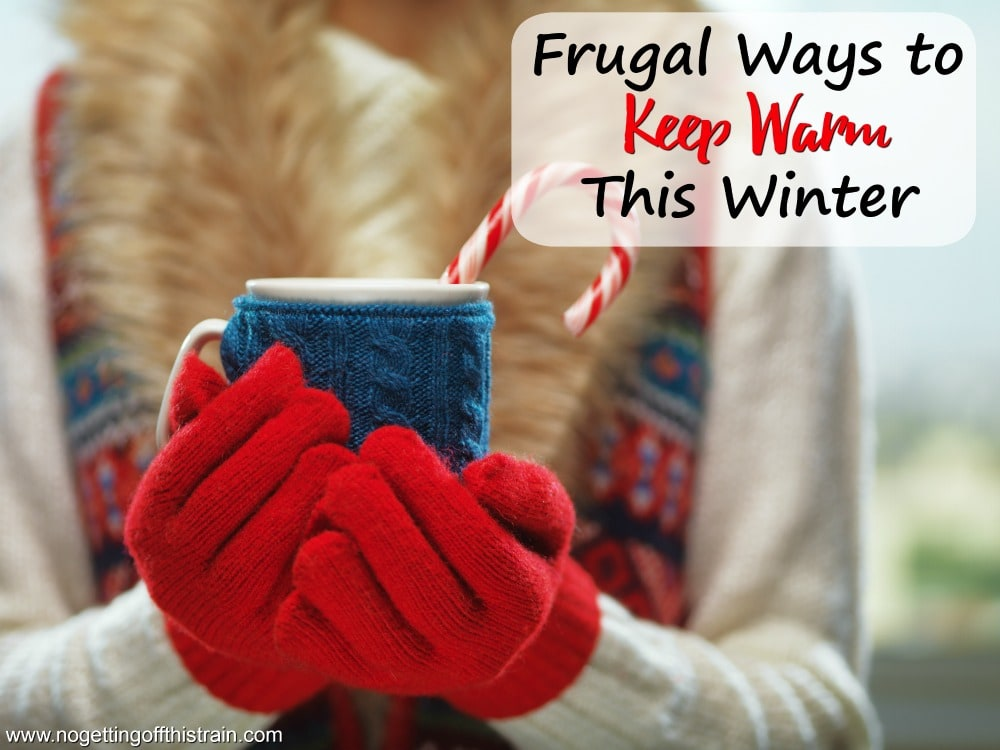 Frugal Ways To Keep Warm This Winter No Getting Off This