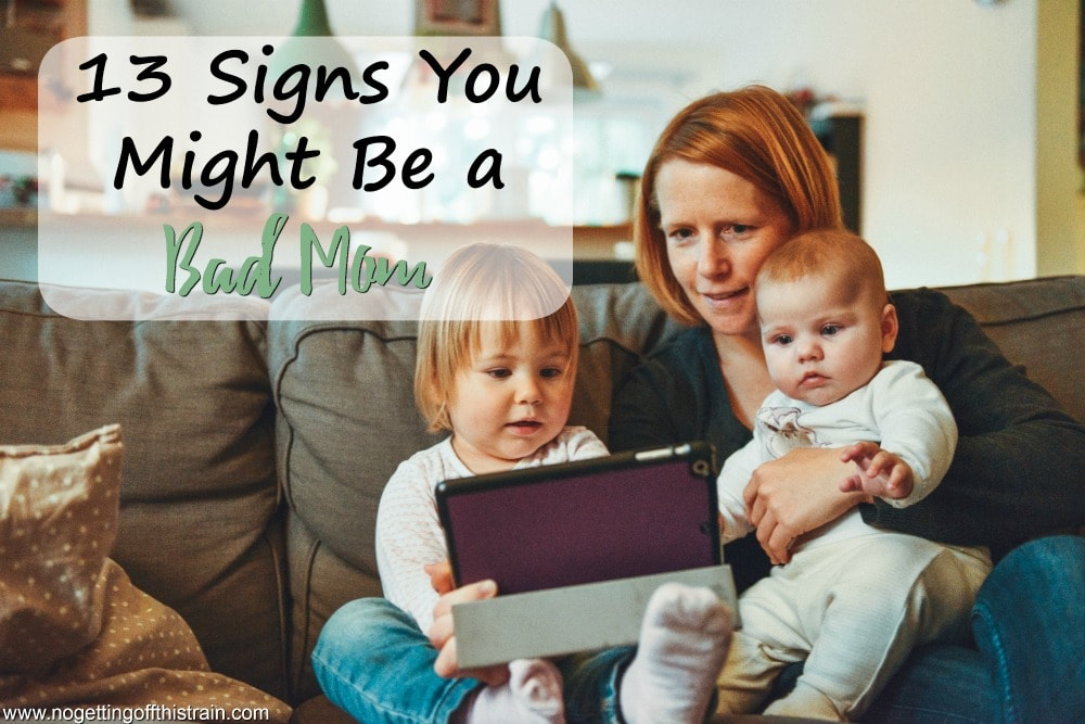 Do you let your child eat candy all day, watch too much TV or dress themselves? Here are other signs you might be a bad mom!