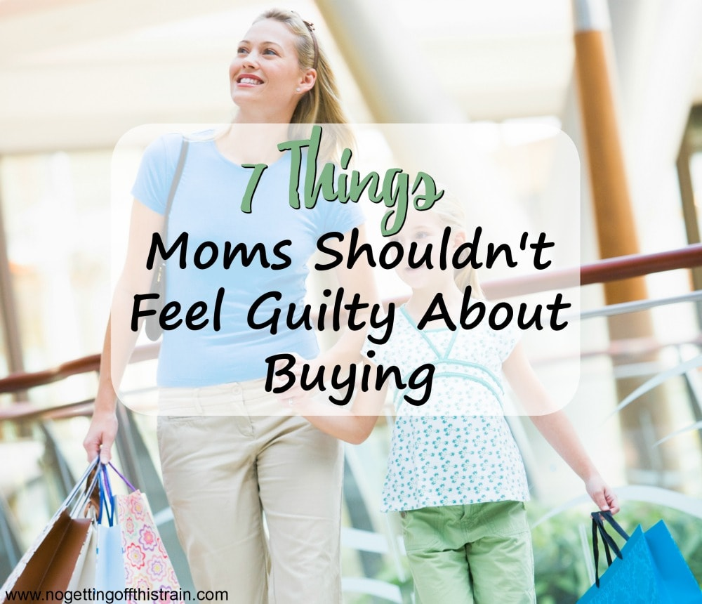 Mom guilt is rampant in many ways, but you don't need to feel that way! Here are 7 things moms shouldn't feel guilty about buying.