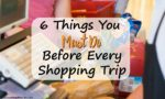 6 Things You Must Do Before Every Shopping Trip
