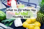 What to Do When You Can't Afford Healthy Food