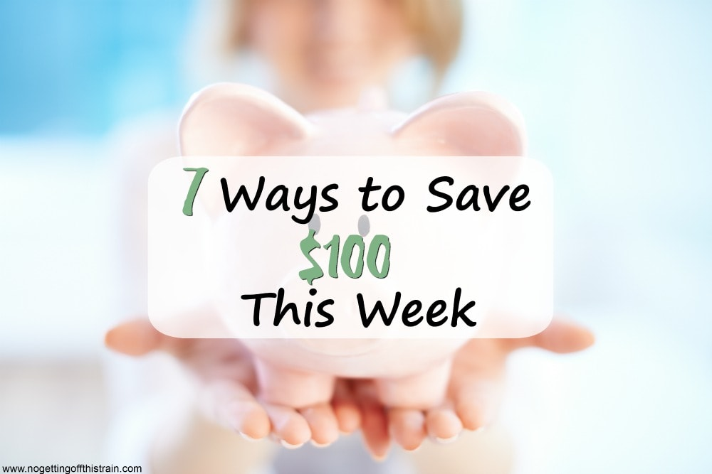 7 Ways to Save $100 This Week