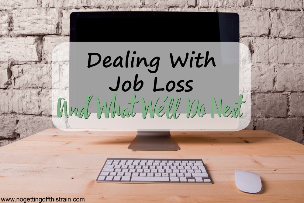 Dealing With Job Loss (And What We'll Do Next)