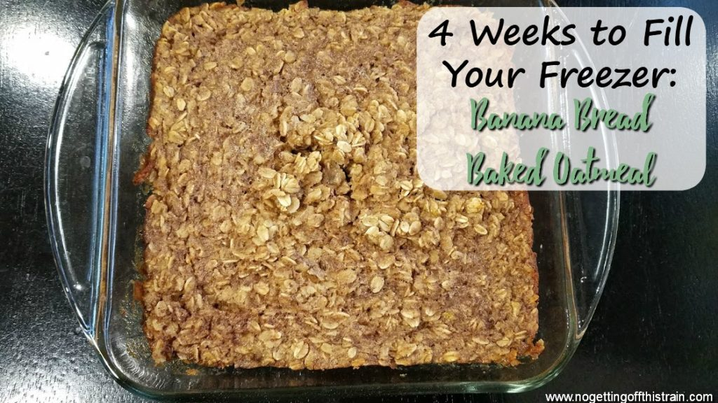 "Image of baked oatmeal in a dish with the title ""4 Weeks to Fill Your Freezer: Banana Bread Baked Oatmeal"""