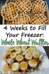 "An image of waffles with the title ""4 Weeks to Fill Your Freezer: Whole Wheat Waffles"""