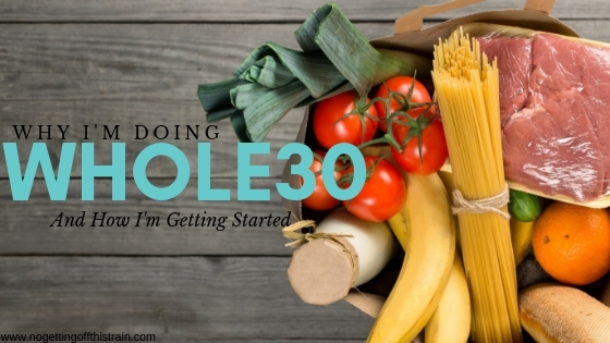 Why I'm Doing Whole30 (And How I'm Getting Started)