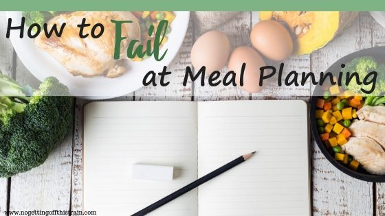 "Image of a notebook surrounded by food with the title ""How to Fail at Meal Planning"""