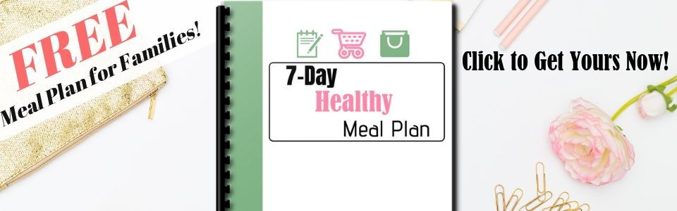 Get a FREE 7-day healthy meal plan for your family!