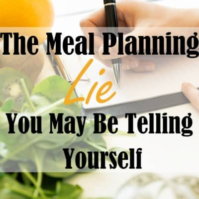 The Meal Planning Lie You May be Telling Yourself