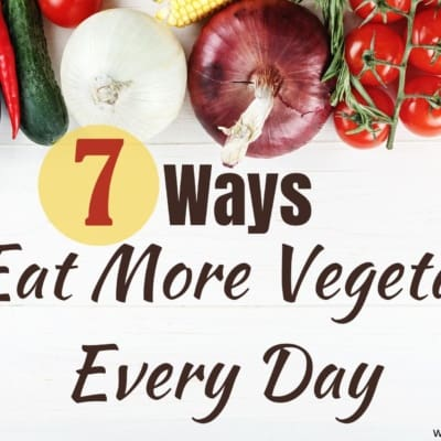 7 Ways to Eat More Vegetables Every Day