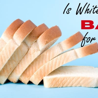 Is White Bread Bad for You?