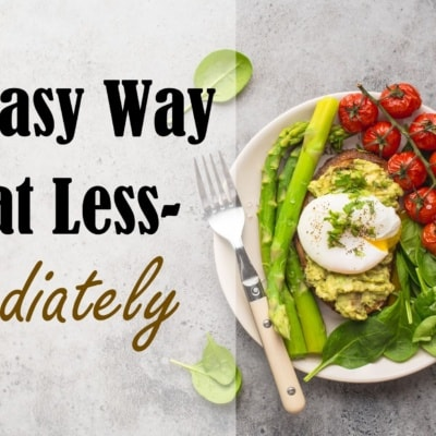 One Easy Way to Eat Less- Immediately